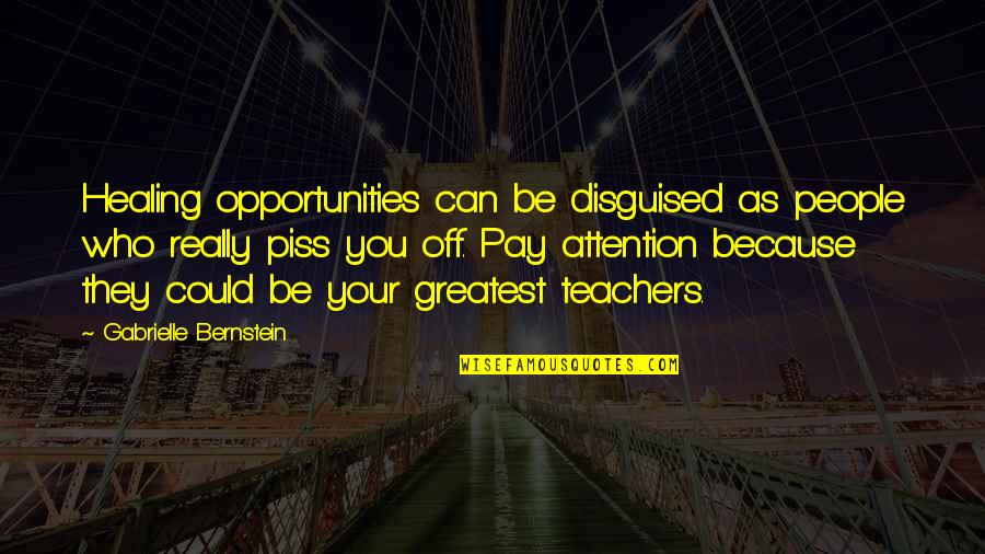 Sam Witwicky Job Interview Quotes By Gabrielle Bernstein: Healing opportunities can be disguised as people who