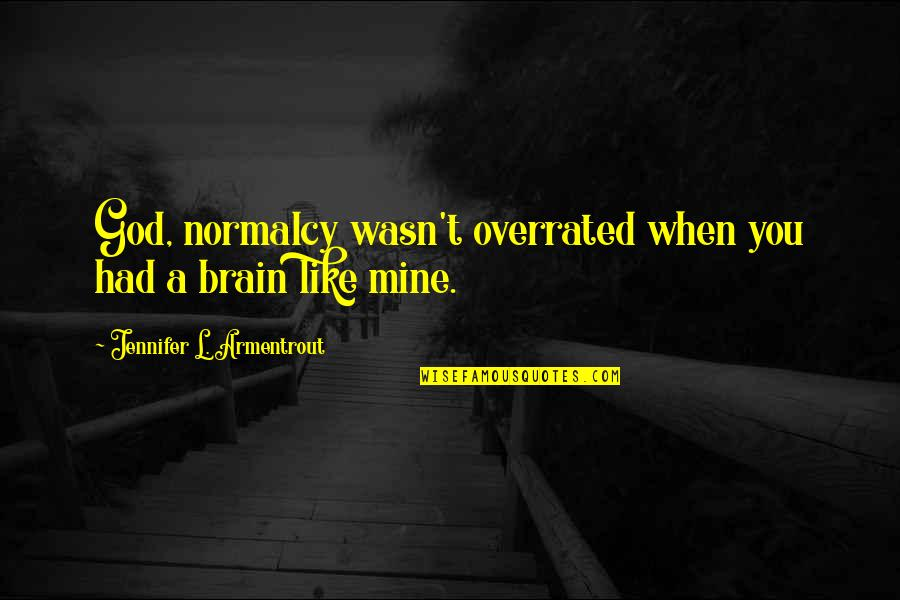 Sam Witwicky Job Interview Quotes By Jennifer L. Armentrout: God, normalcy wasn't overrated when you had a