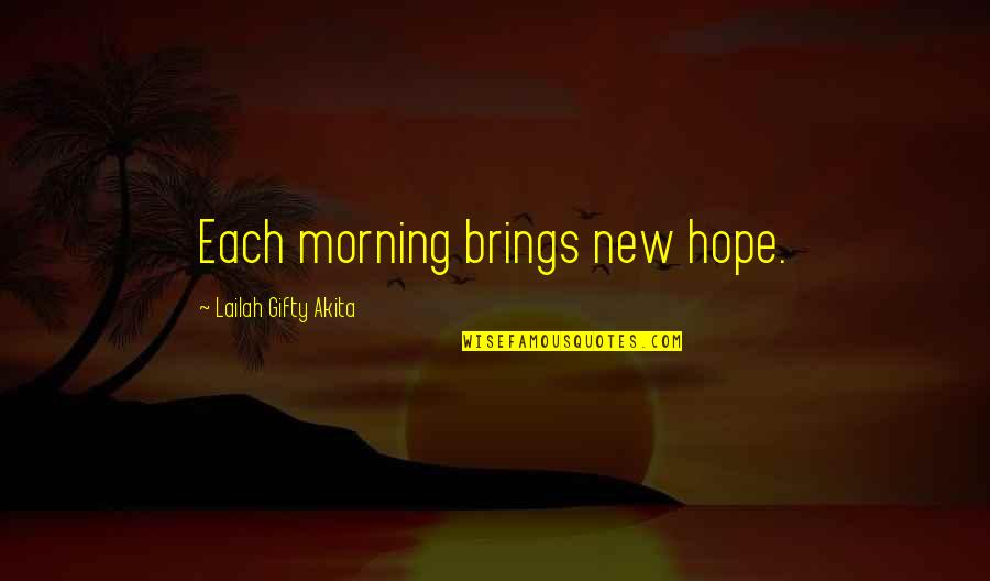 Sam Witwicky Job Interview Quotes By Lailah Gifty Akita: Each morning brings new hope.