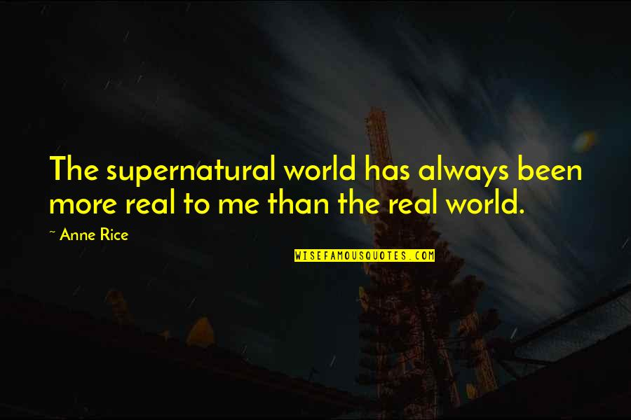 Samahan Ng Barkada Quotes By Anne Rice: The supernatural world has always been more real