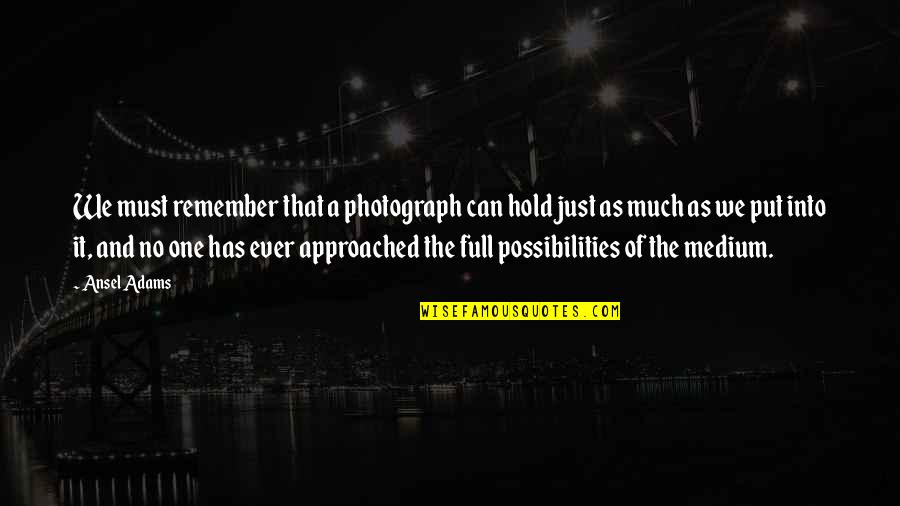 Samahan Ng Barkada Quotes By Ansel Adams: We must remember that a photograph can hold