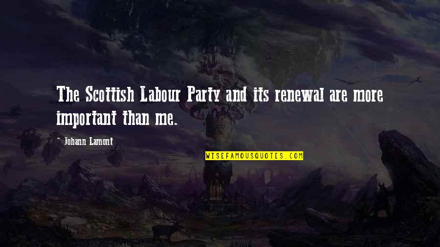 Samahan Ng Barkada Quotes By Johann Lamont: The Scottish Labour Party and its renewal are