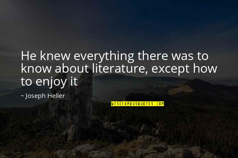 Samahan Ng Barkada Quotes By Joseph Heller: He knew everything there was to know about