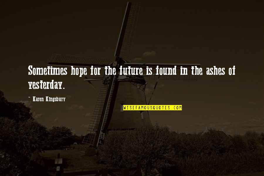 Samahan Ng Barkada Quotes By Karen Kingsbury: Sometimes hope for the future is found in