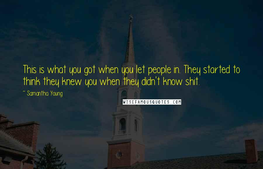 Samantha Young quotes: This is what you got when you let people in. They started to think they knew you when they didn't know shit.