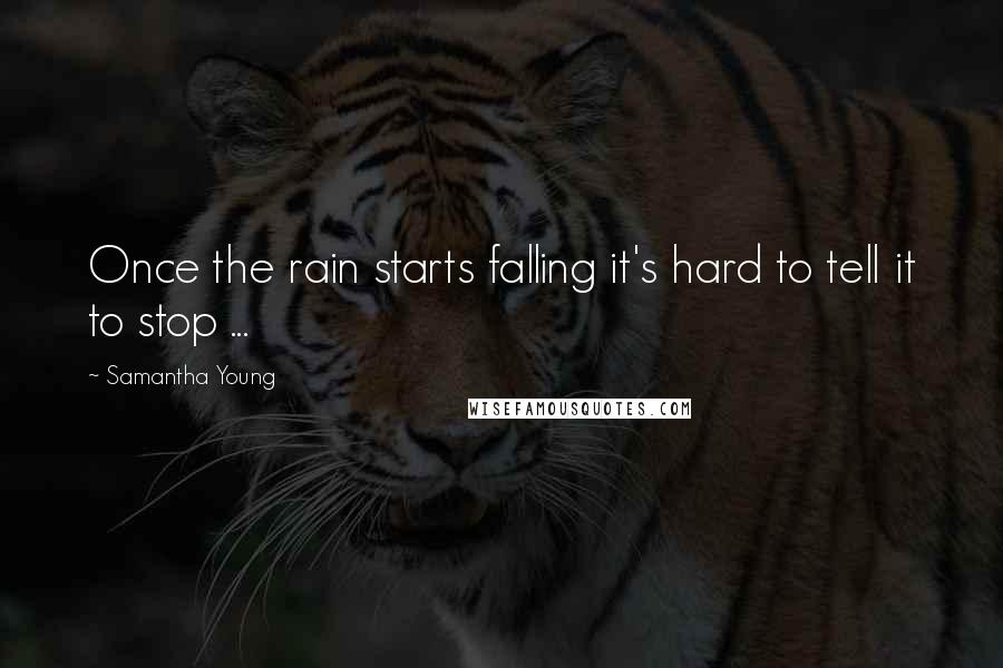 Samantha Young quotes: Once the rain starts falling it's hard to tell it to stop ...