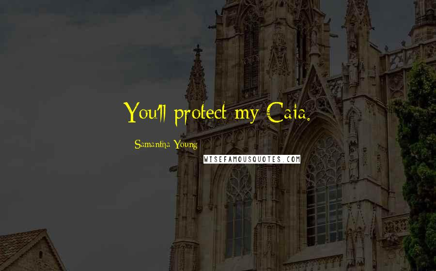Samantha Young quotes: You'll protect my Caia.