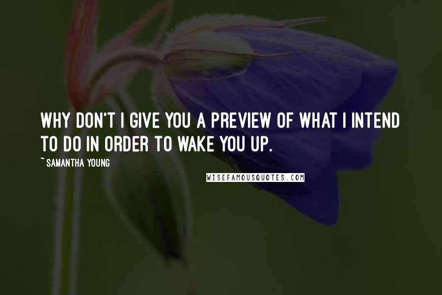 Samantha Young quotes: Why don't I give you a preview of what I intend to do in order to wake you up.