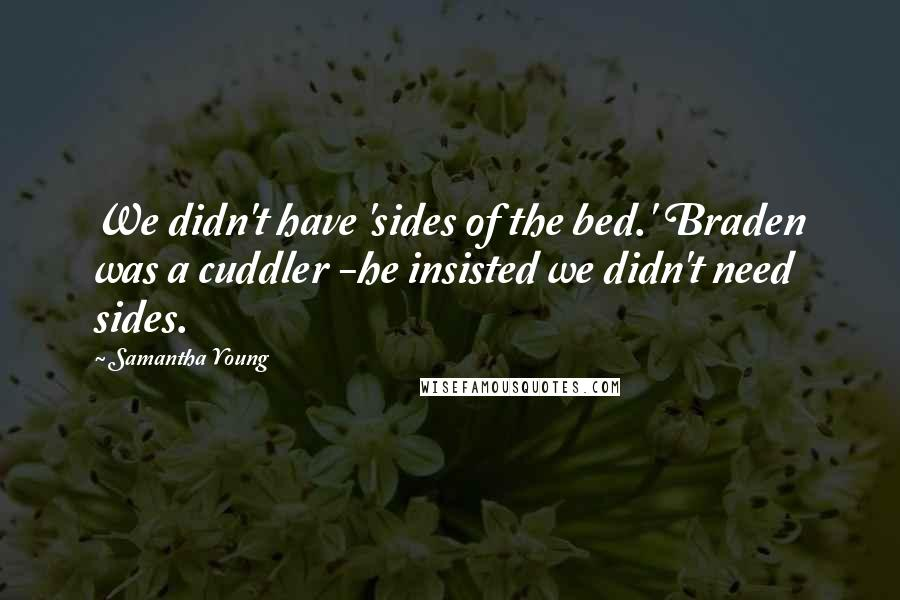 Samantha Young quotes: We didn't have 'sides of the bed.' Braden was a cuddler -he insisted we didn't need sides.