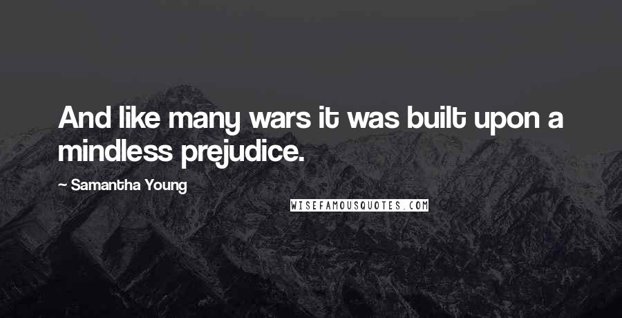 Samantha Young quotes: And like many wars it was built upon a mindless prejudice.