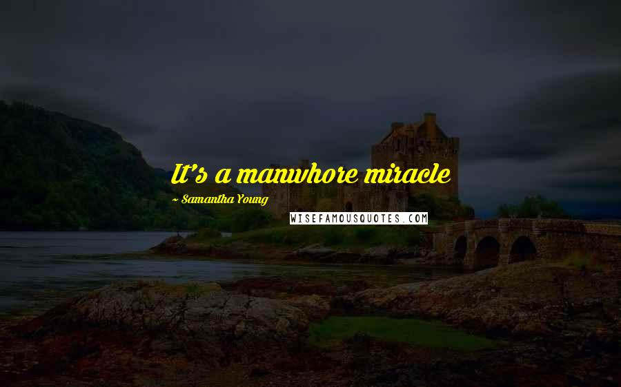 Samantha Young quotes: It's a manwhore miracle