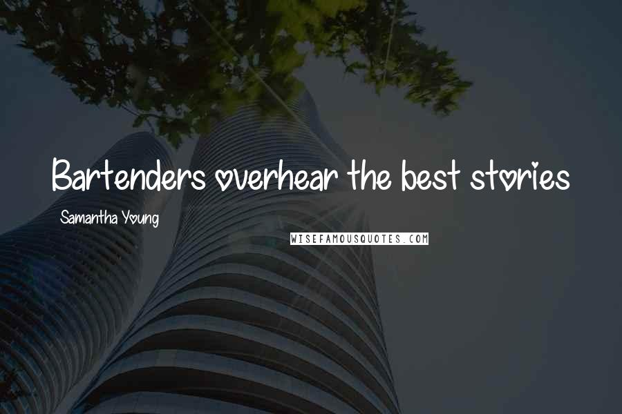Samantha Young quotes: Bartenders overhear the best stories