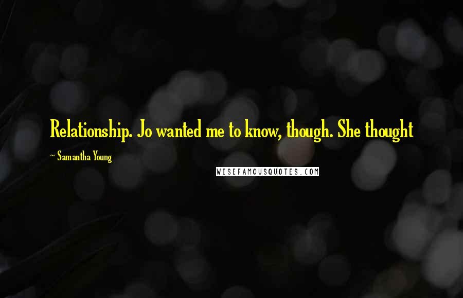 Samantha Young quotes: Relationship. Jo wanted me to know, though. She thought