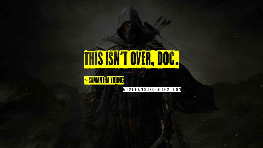 Samantha Young quotes: This isn't over, Doc.