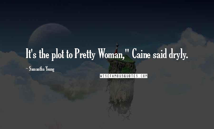 """Samantha Young quotes: It's the plot to Pretty Woman,"""" Caine said dryly."""