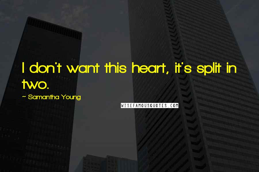 Samantha Young quotes: I don't want this heart, it's split in two.