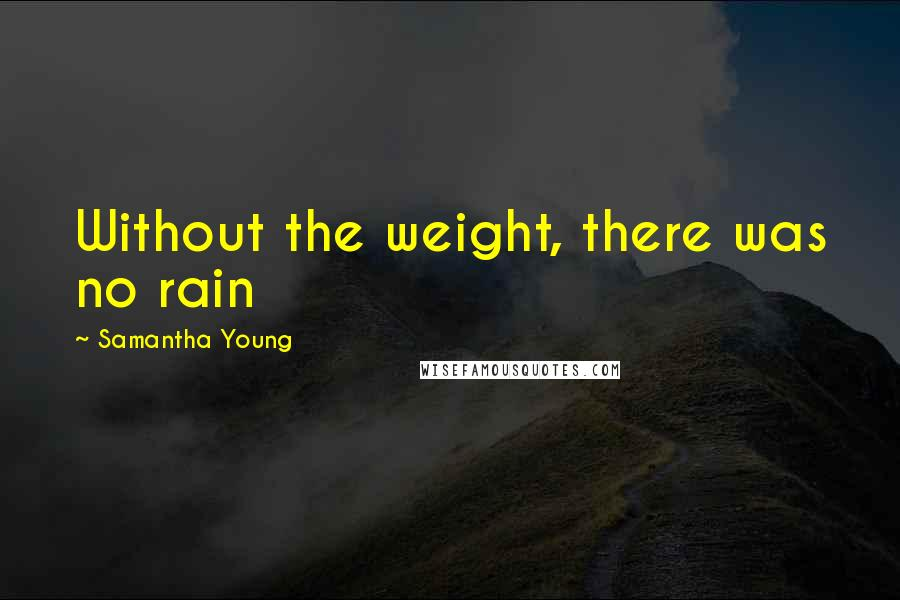 Samantha Young quotes: Without the weight, there was no rain