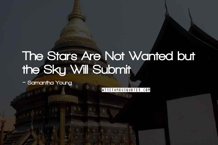 Samantha Young quotes: The Stars Are Not Wanted but the Sky Will Submit