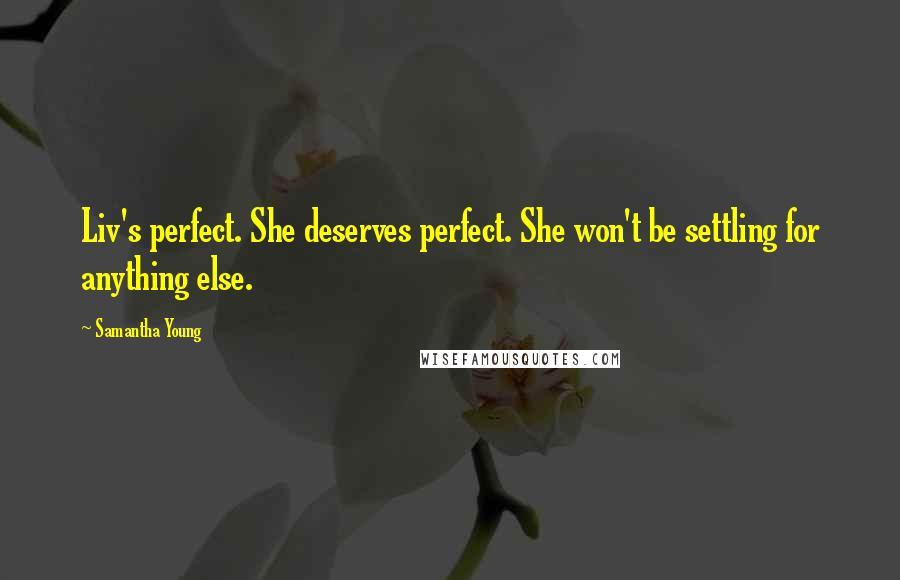 Samantha Young quotes: Liv's perfect. She deserves perfect. She won't be settling for anything else.