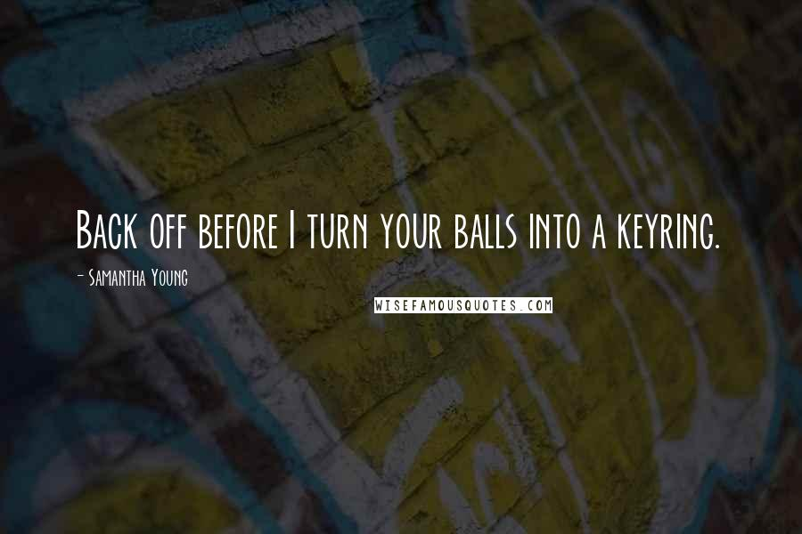 Samantha Young quotes: Back off before I turn your balls into a keyring.