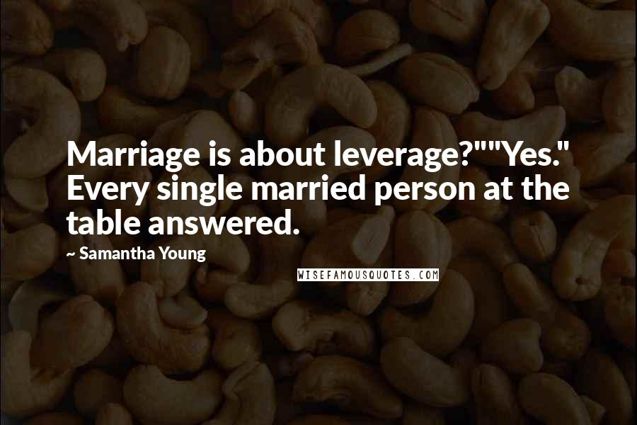 """Samantha Young quotes: Marriage is about leverage?""""""""Yes."""" Every single married person at the table answered."""