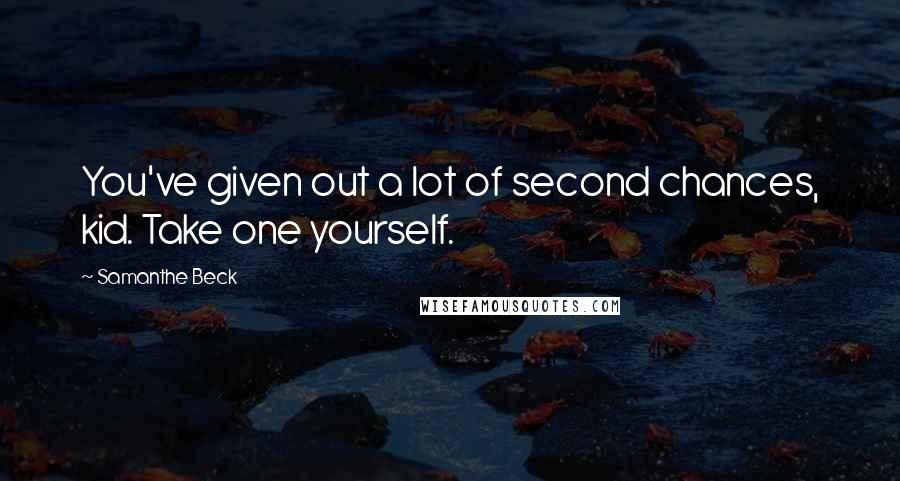 Samanthe Beck quotes: You've given out a lot of second chances, kid. Take one yourself.