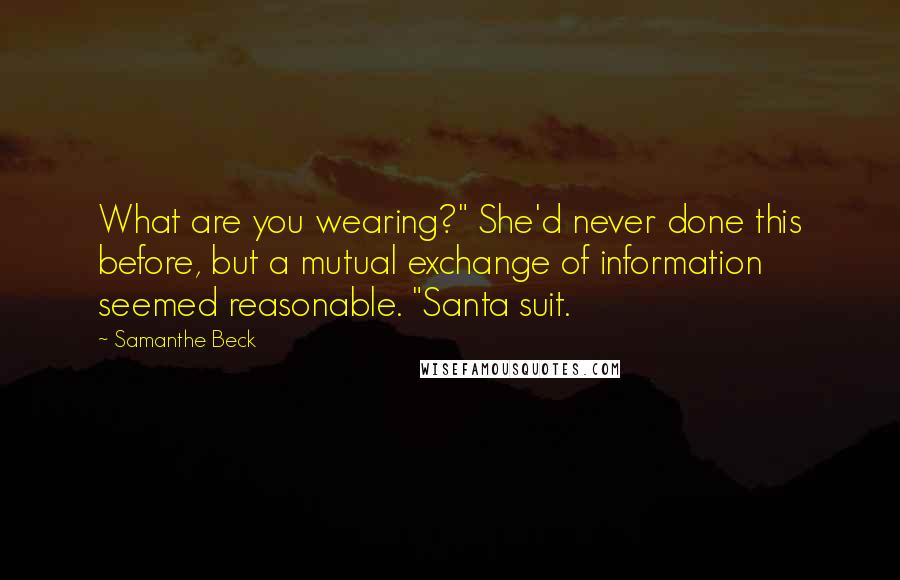 "Samanthe Beck quotes: What are you wearing?"" She'd never done this before, but a mutual exchange of information seemed reasonable. ""Santa suit."