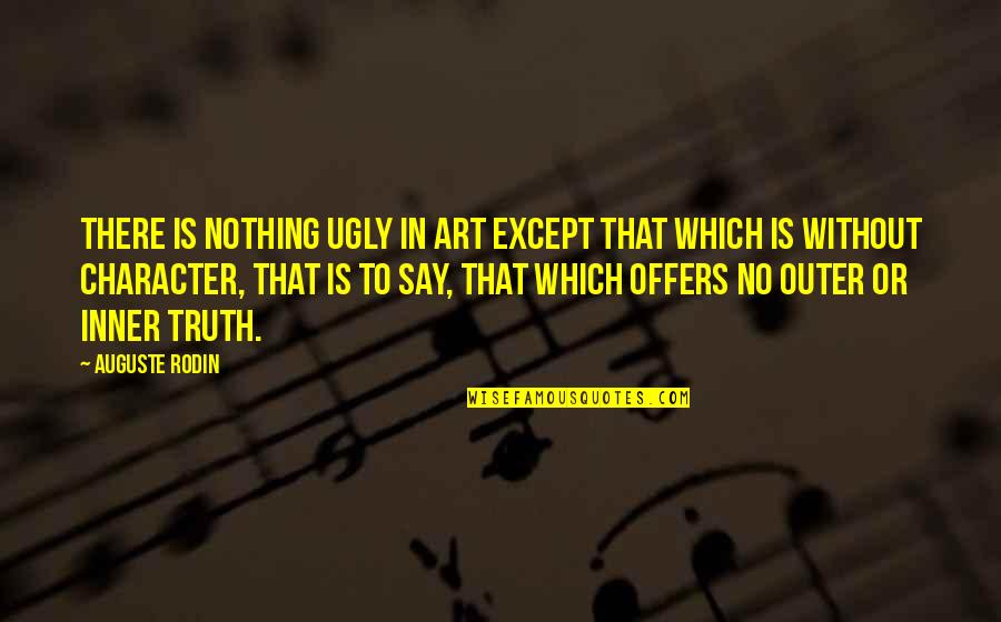 Samay Ka Mahatva Quotes By Auguste Rodin: There is nothing ugly in art except that