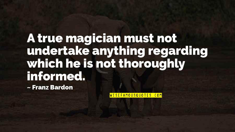 Samay Ka Mahatva Quotes By Franz Bardon: A true magician must not undertake anything regarding