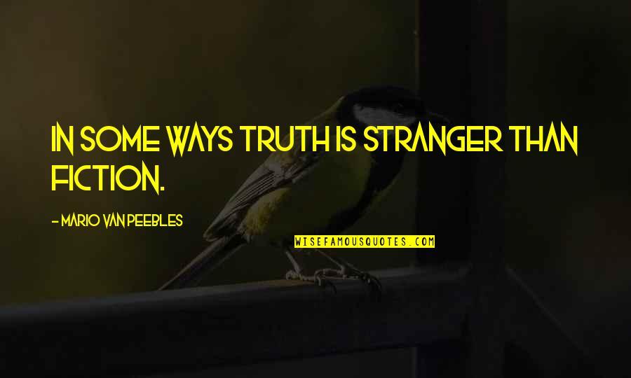 Samay Ka Mahatva Quotes By Mario Van Peebles: In some ways truth is stranger than fiction.