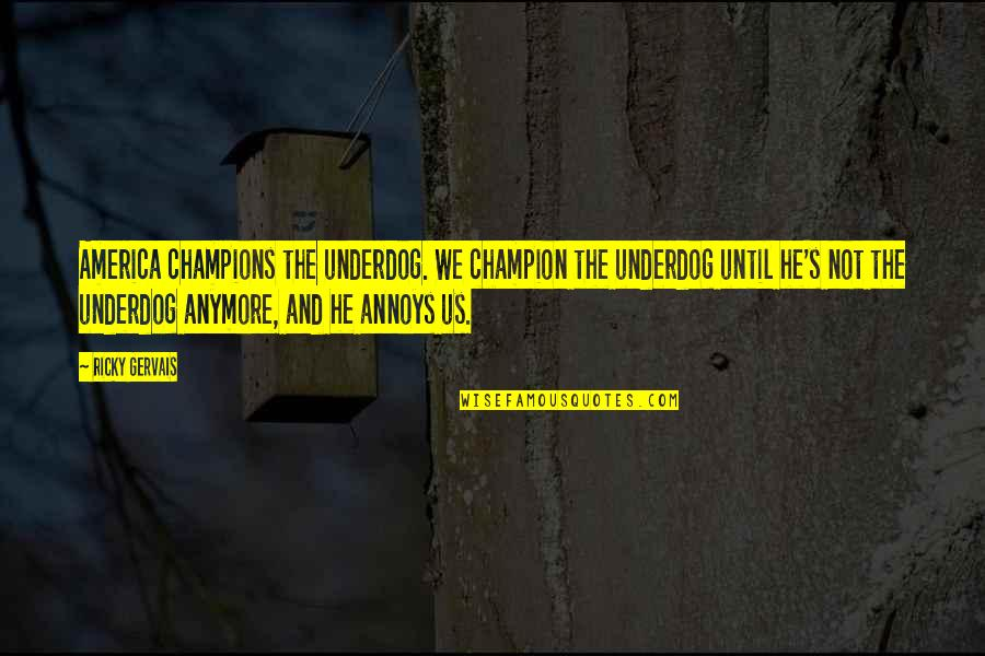 Samay Ka Mahatva Quotes By Ricky Gervais: America champions the underdog. We champion the underdog