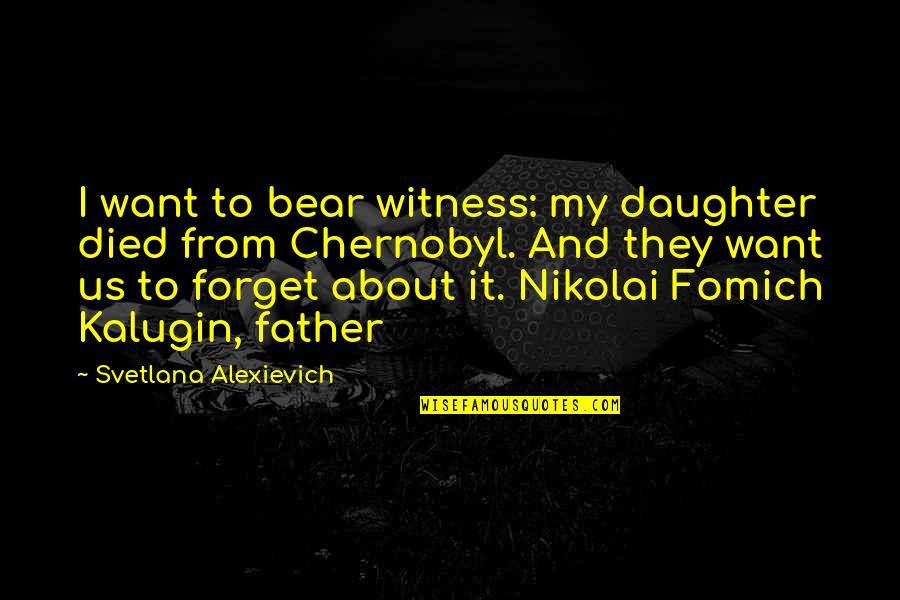 Samay Ka Mahatva Quotes By Svetlana Alexievich: I want to bear witness: my daughter died