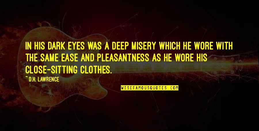 Same Clothes Quotes By D.H. Lawrence: In his dark eyes was a deep misery