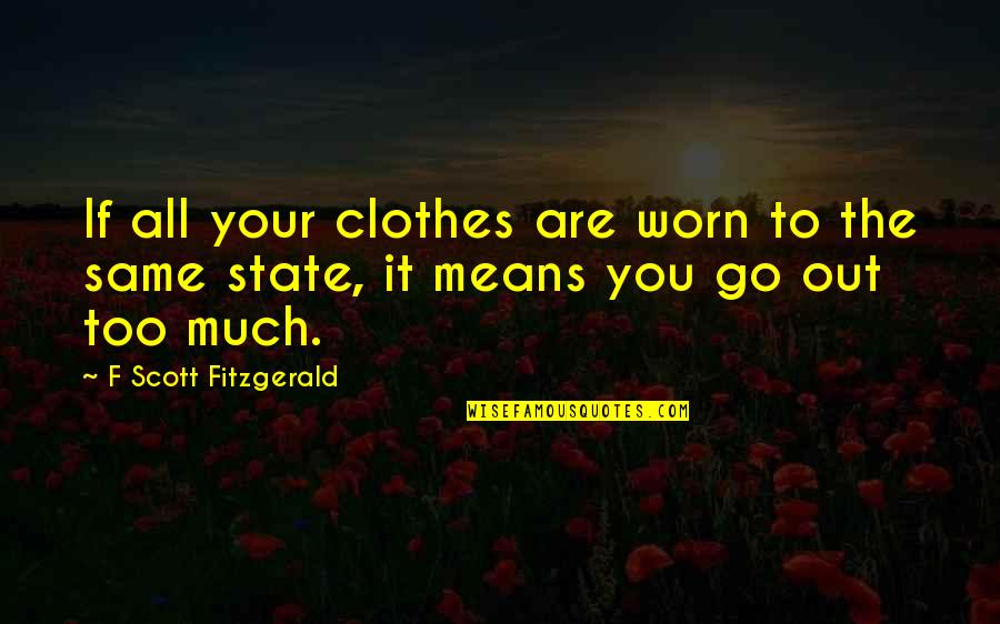 Same Clothes Quotes By F Scott Fitzgerald: If all your clothes are worn to the