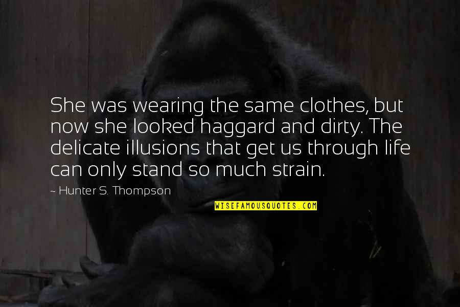 Same Clothes Quotes By Hunter S. Thompson: She was wearing the same clothes, but now