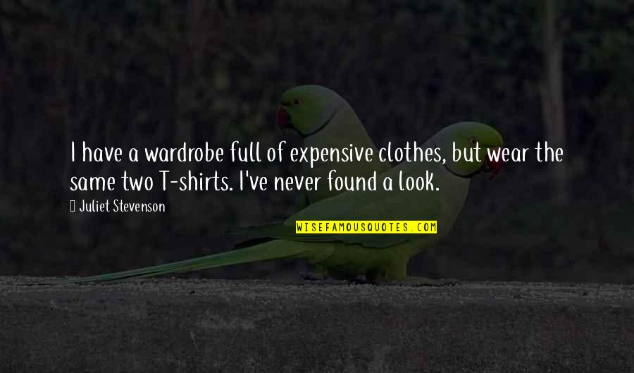 Same Clothes Quotes By Juliet Stevenson: I have a wardrobe full of expensive clothes,