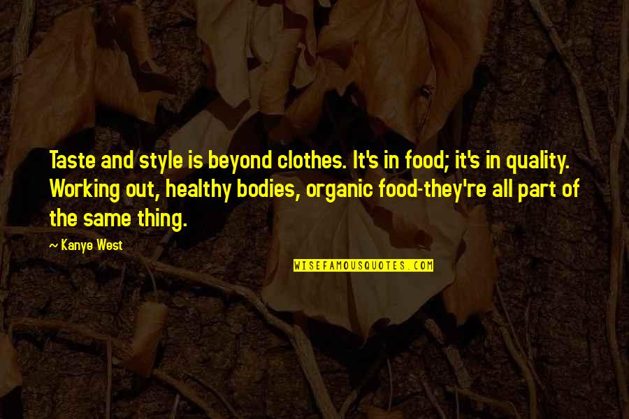Same Clothes Quotes By Kanye West: Taste and style is beyond clothes. It's in