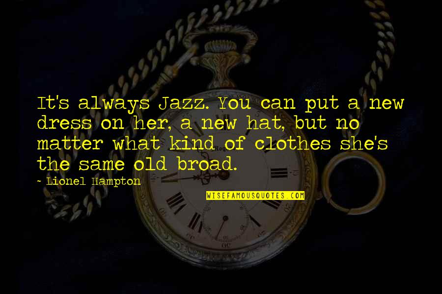 Same Clothes Quotes By Lionel Hampton: It's always Jazz. You can put a new