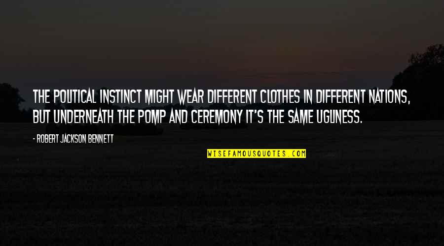 Same Clothes Quotes By Robert Jackson Bennett: The political instinct might wear different clothes in