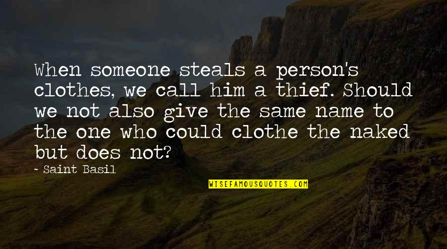 Same Clothes Quotes By Saint Basil: When someone steals a person's clothes, we call