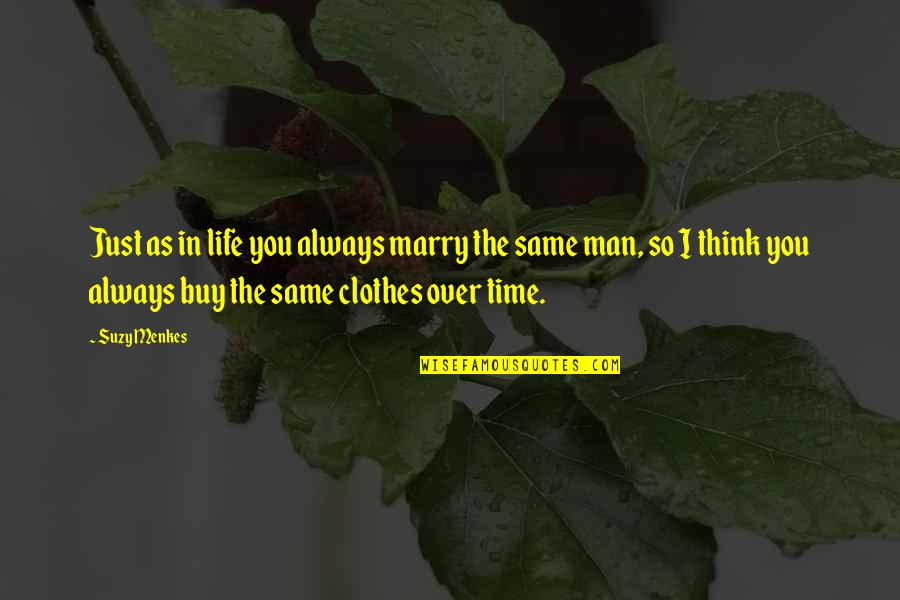 Same Clothes Quotes By Suzy Menkes: Just as in life you always marry the