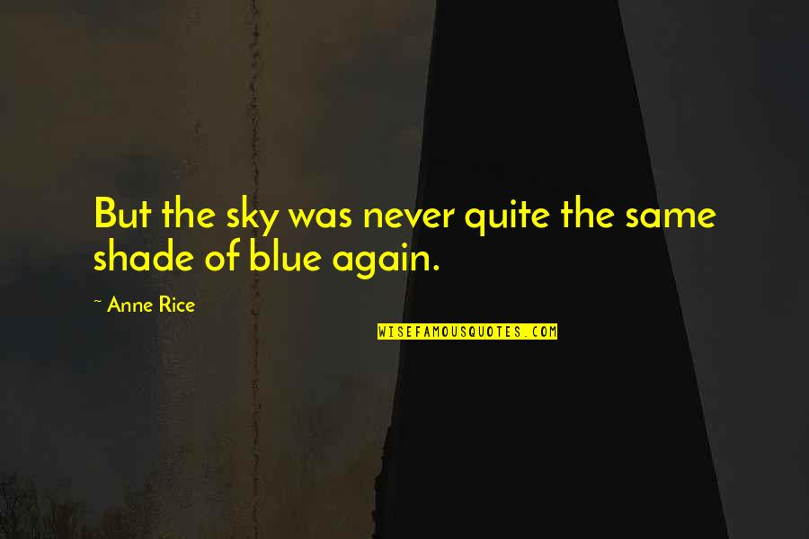 Same Sky Quotes By Anne Rice: But the sky was never quite the same