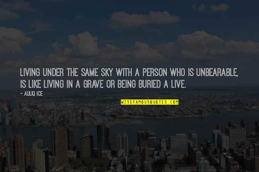 Same Sky Quotes By Auliq Ice: Living under the same sky with a person