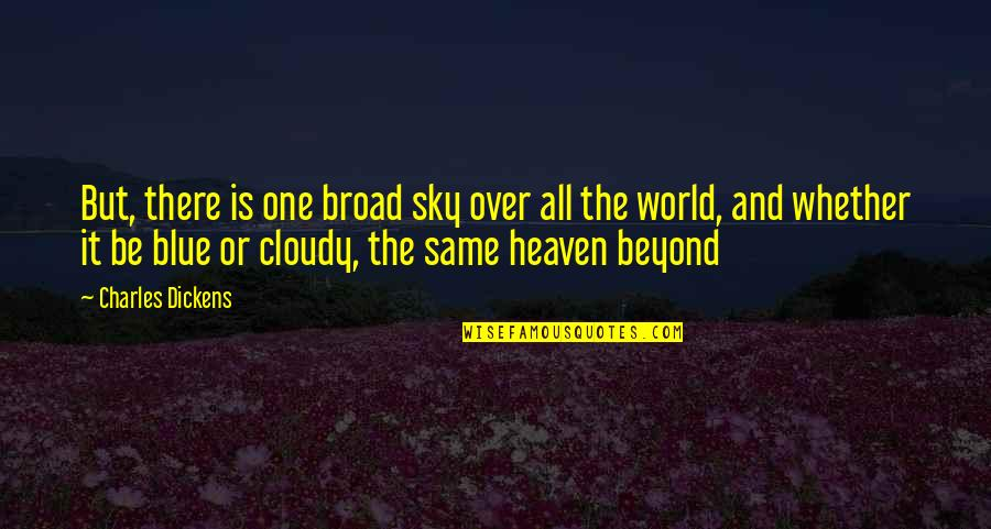 Same Sky Quotes By Charles Dickens: But, there is one broad sky over all