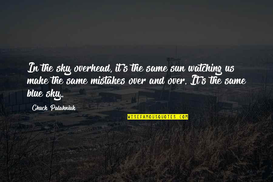 Same Sky Quotes By Chuck Palahniuk: In the sky overhead, it's the same sun