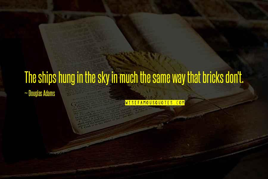 Same Sky Quotes By Douglas Adams: The ships hung in the sky in much