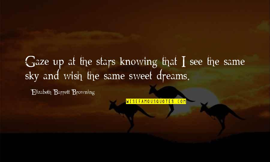 Same Sky Quotes By Elizabeth Barrett Browning: Gaze up at the stars knowing that I