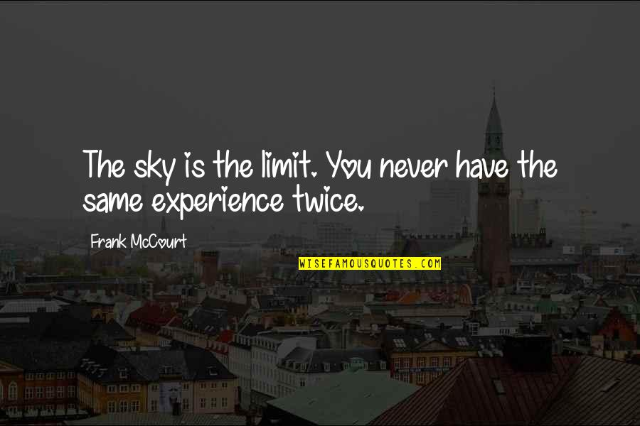 Same Sky Quotes By Frank McCourt: The sky is the limit. You never have