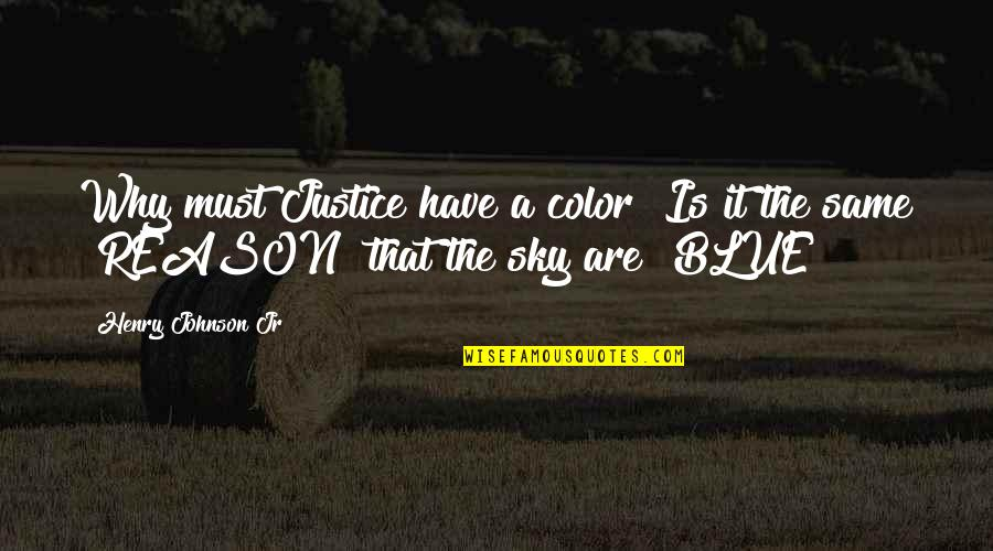 Same Sky Quotes By Henry Johnson Jr: Why must Justice have a color? Is it