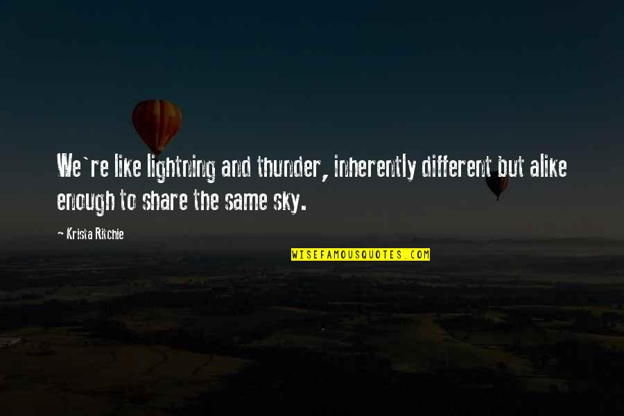Same Sky Quotes By Krista Ritchie: We're like lightning and thunder, inherently different but